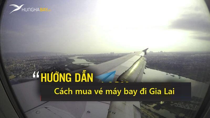 mua vé máy bay đi Gia Lai bằng cách nào